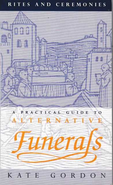 Image for Rites and Ceremonies: A Practical Guide to Alternative Funerals