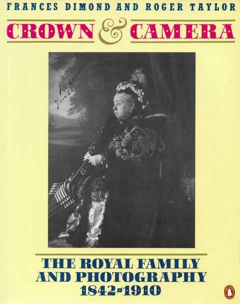 Image for Crown & Camera: The Royal Family and Photography 1842-1910