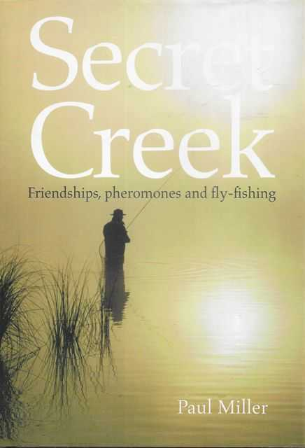 Image for Secret Creek: Friendships, Pheromones and Fly-Fishing