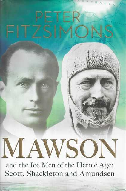 Image for Mawson and the Ice Men of the Heroic Age: Scott; Shackleton and Amundsen