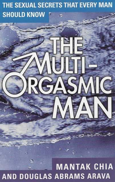 Image for The Multi-Orgasmic Man: The Sexual Secrets That Every Man Should Know