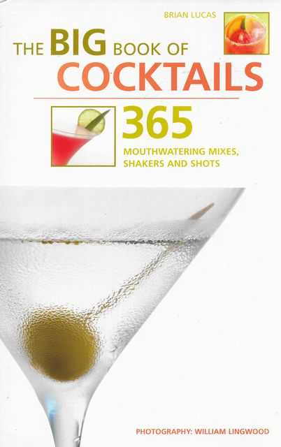 Image for The Big Book of Cocktails - 365 Mouthwatering Mixes, Shakers and Shots