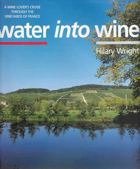 Image for Water Into Wine: A Wine Lover's Cruise Through The Vineyards of France