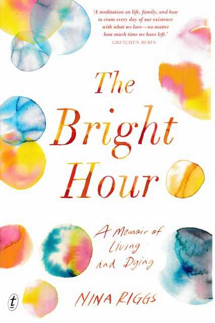 Image for The Bright Hour: A Memoir of Living and Dying