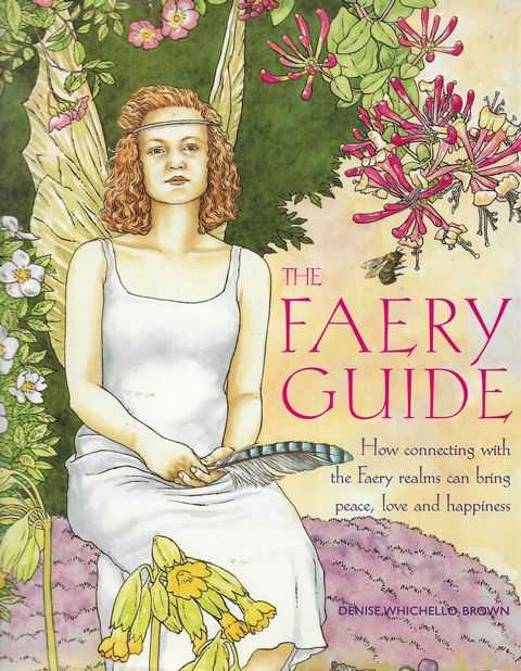 Image for The Faery Guide: How Connecting with the Faery Realms can bring Peace, Love and Happiness