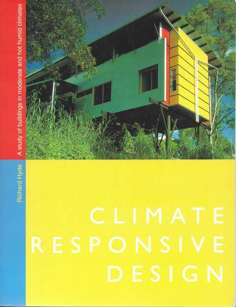 Image for Climate Responsive Design: A Study of Buildings in Moderate and Hot Humid Climates