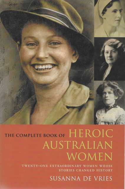 Image for The Complete Book of Heroic Australian Women: Twenty-One Extraordinary Women Whose Stories Changed History