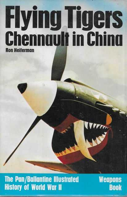 Image for Flying Tigers Chennault in China [The Pan/Ballantine Illustrated History of World War II Weapons Book]