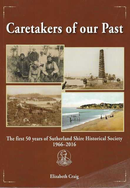 Image for Caretakers of Our Past: The First 50 Years of Sutherland Shire Historical Society 1966-2016