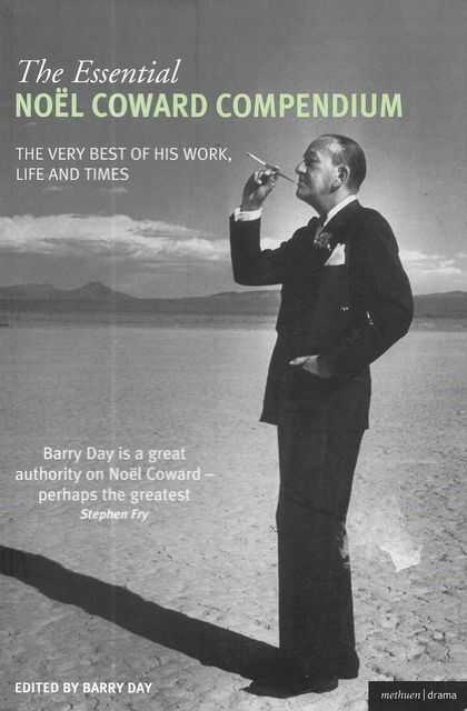 Image for The Essential Noel Coward Compendium: The Very Best of His Work, Life and Times