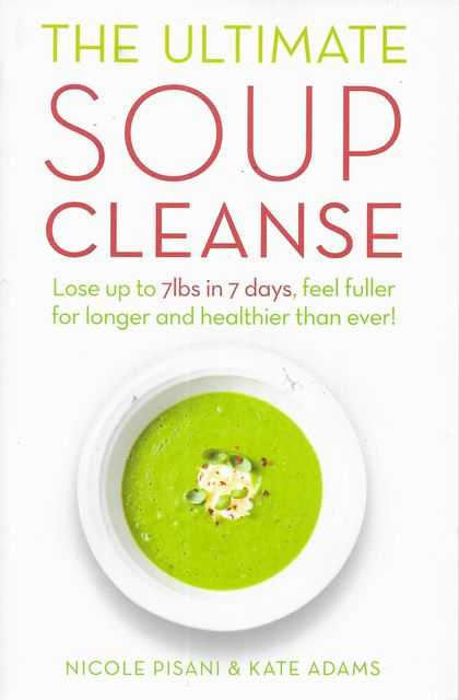 Image for The Ultimate Soup Cleanse: Lose up to 7lbs in 7 days - eel Fuller for Longer and Healthier than Ever!
