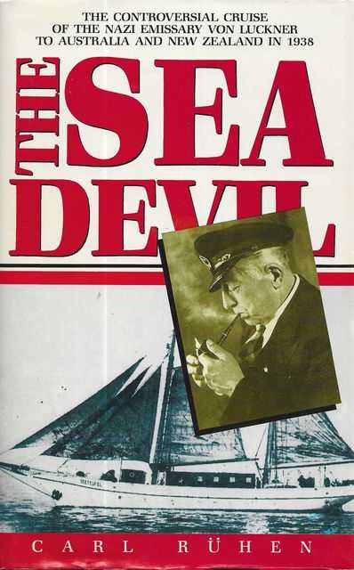 Image for The Sea Devil : The Controversial Cruise of the Nazi Emissary, Von Luckner, to Australia and New Zealand in 1938