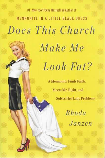 Image for Does This Church Make Me Look Fat? A Mennonite Finds Faith, Meets Mr Right and Solves Her Lady Problems