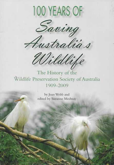 Image for 100 Years of Saving Australia's Wildlife: The History of the Wildlife Preservation Society of Australia 1909-2009