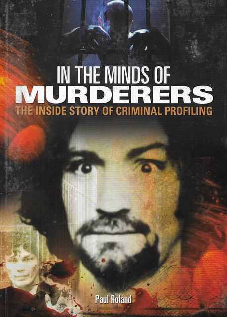 Image for In The Minds of Murderers: The Inside Story of Criminal Profiling