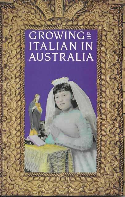 Image for Growing up Italian in Australia: Eleven Young Australian Women Talk About Their Childhood