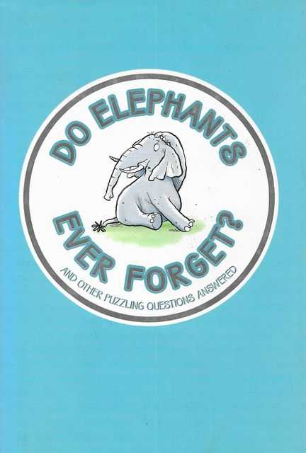 Image for Do Elephants Ever Forget? and Other Puzzling Questions Answered