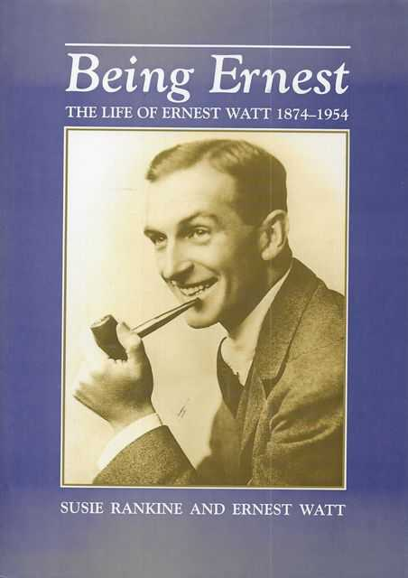 Image for Being Ernest: The Life of Ernest Watt 1874-1954