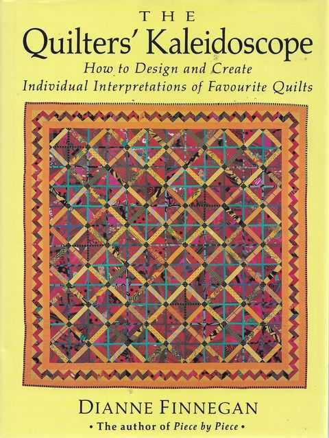 Image for The Quilter's Kaleidoscope : How To Design And Create Individual Interpretations Of Favourite Quilts
