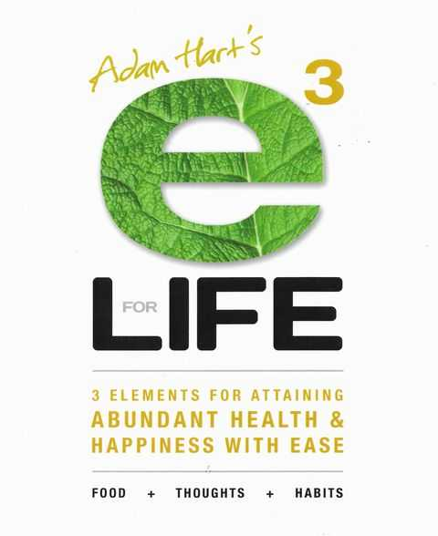 Image for Adam Hart's E3 for LIFE : 3 Elements for Attaining Abundant Health and Happiness with Ease