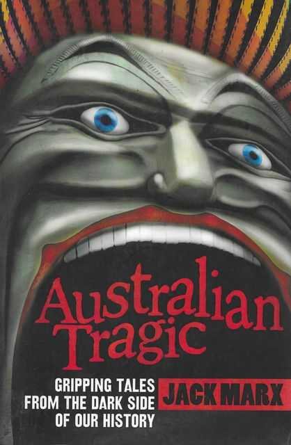Image for Australian Tragic: Gripping Tales from the Dark Side of our History
