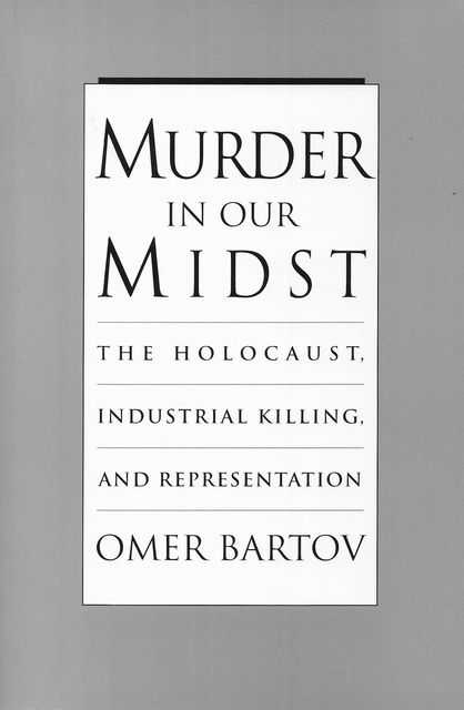 Image for Murder in Our Midst: The Holocaust, Industrial Killing and Representation