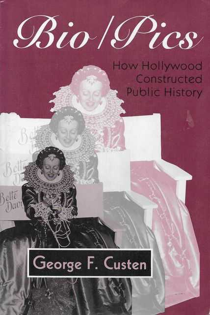Image for Bio / Pics: How Hollywood Constructed Public History