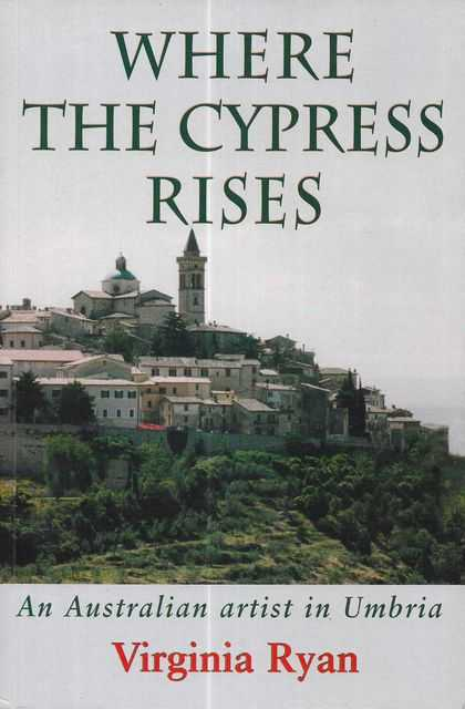 Image for Where The Cypress Rises: An Australia Artist in Umbria