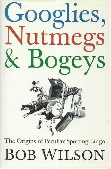Image for Googlies, Nutmegs & Bogeys: The Origins of peculiar Sporting Lingo