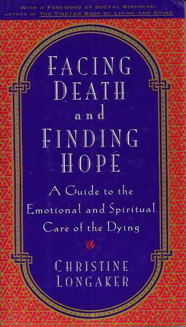 Image for Facing Death and Finding Hope: A Guide to the Emotional and Spiritual Care of the Dying