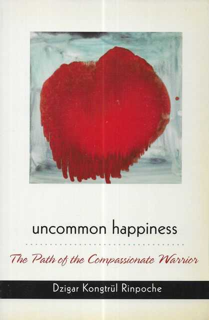 Image for Uncommon Happiness: The Path of the Compassionate Warrior