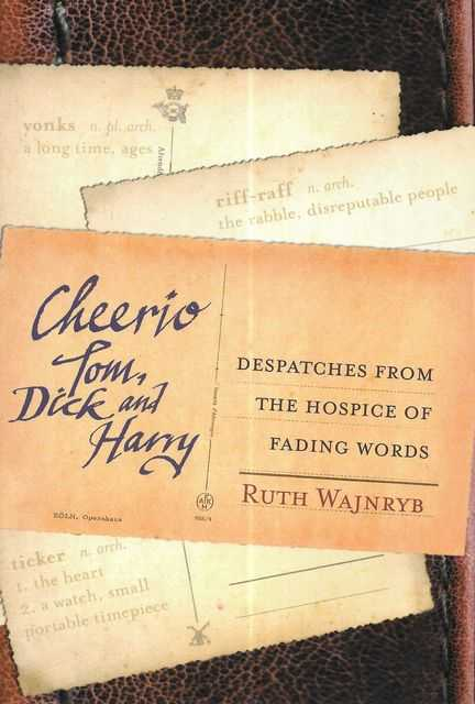 Image for Cheerio Tom, Dick and Harry : Despatches from the Hospice of Fading Words