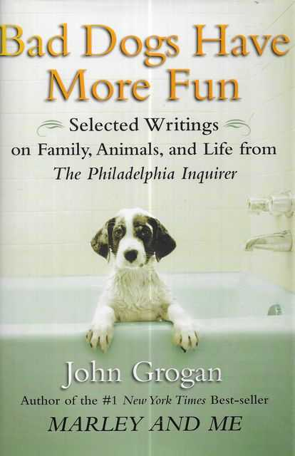 Image for Bad Dogs Have More Fun: Selected Writings on Family, Animals and Life from The Philadelphia Inquirer
