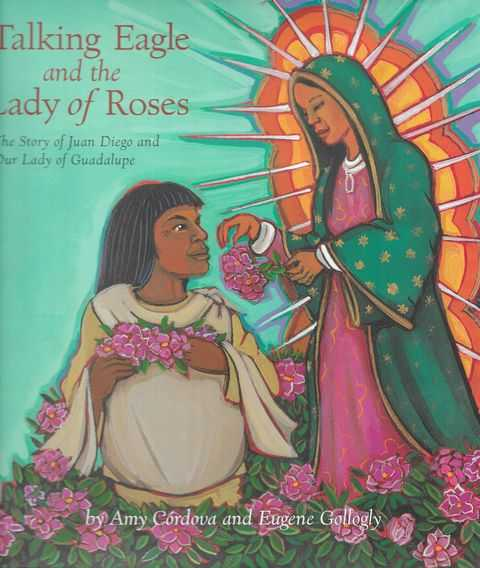 Image for Talking Eagle and the Lady of Roses: The Story of Juan Diego and our Lady of Guadalupe