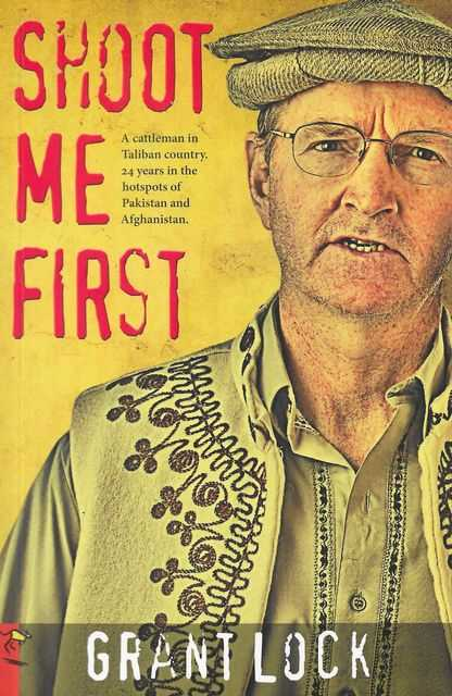 Image for Shoot Me First: A cattleman in Taliban Country : Twenty-Four years in the hotspots of Pakistan & Afganistan