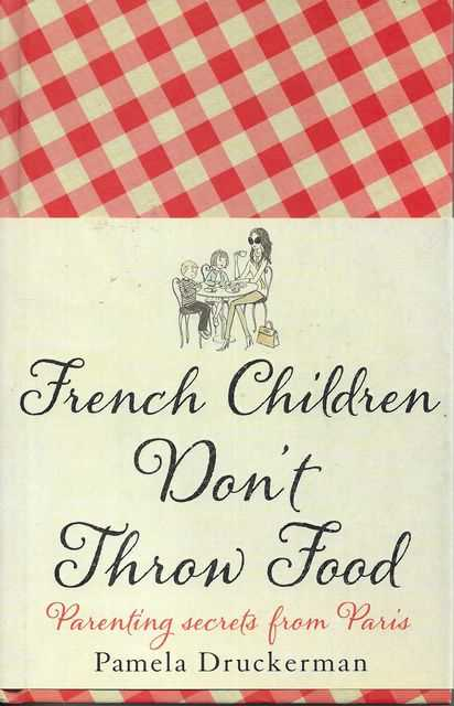 Image for French Children Don't Throw Food: Parenting Secrets from Paris
