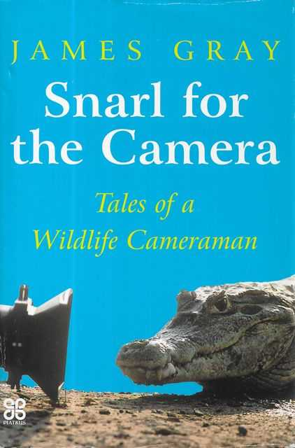Image for Snarl for the Camera: Tales of a Wildlife Camerman