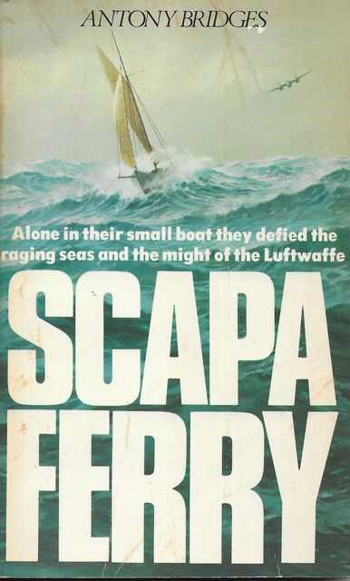 Image for Scapa Ferry: Alone in their Small Boat they Defied the Raging Seas and the Might of the Luftwaffe