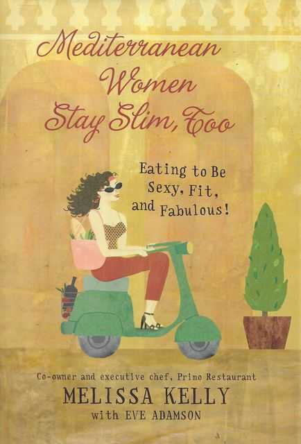 Image for Mediterranean Women Stay Slim, Too: Eating to be Sexy, Fit and Fabulous!