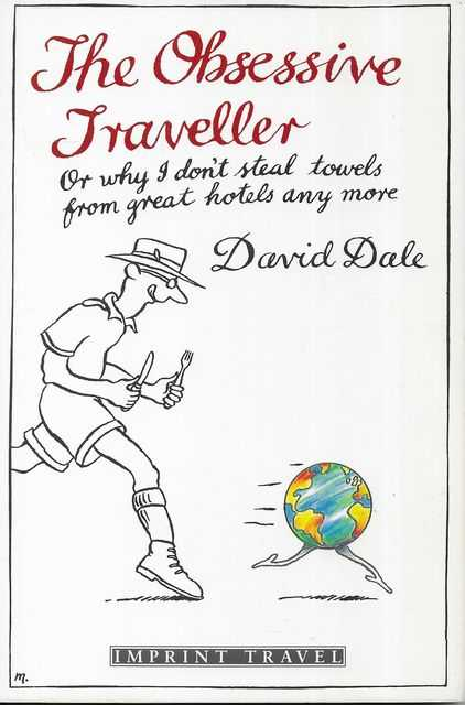 Image for The Obsessive Traveller: Or Why I Don't Steal Towels from Great Hotels Any More