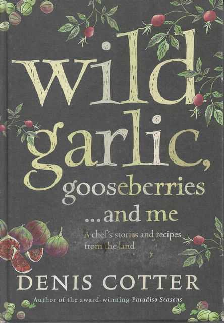 Image for Wild Garlic, Gooseberries...and Me: A Chef's Stories and Recipes from the Land