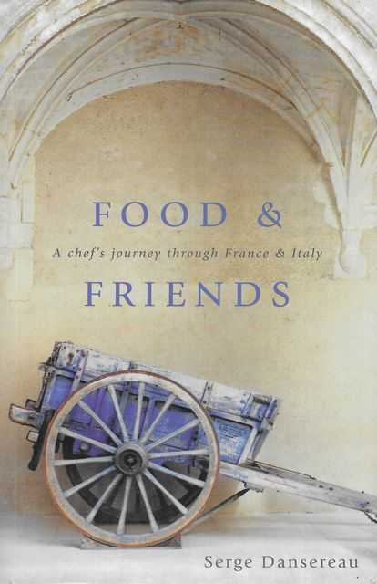 Image for Food & Friends: A Chef's Journey through France & Italy