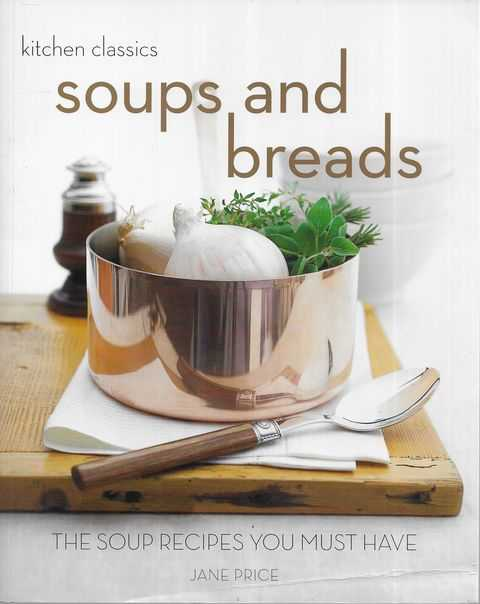 Image for Kitchen Classics: Soups and Breads: The Soup Recipes You Must Have