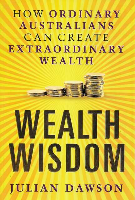 Image for Wealth Wisdom : How Ordinary Australians Can Create Extraordinary Wealth