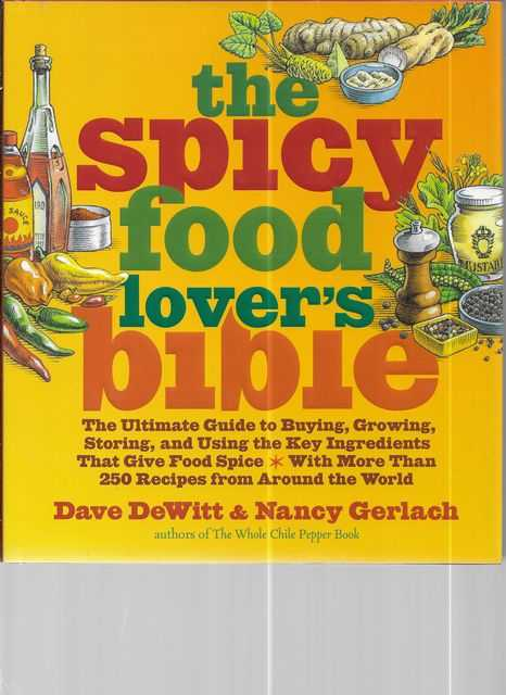 Image for The Spicy Food Lover's Bible: The Ultimate Guide to Buying, Growing, Storing and Using the Key Ingredients That Give Food Spice With More Than 250 Recipes from Around The World
