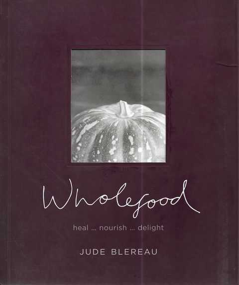 Image for Wholefood: Heal, Nourish, Delight