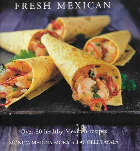 Image for Fresh Mexican: Over 80 Healthy Mexican Recipes