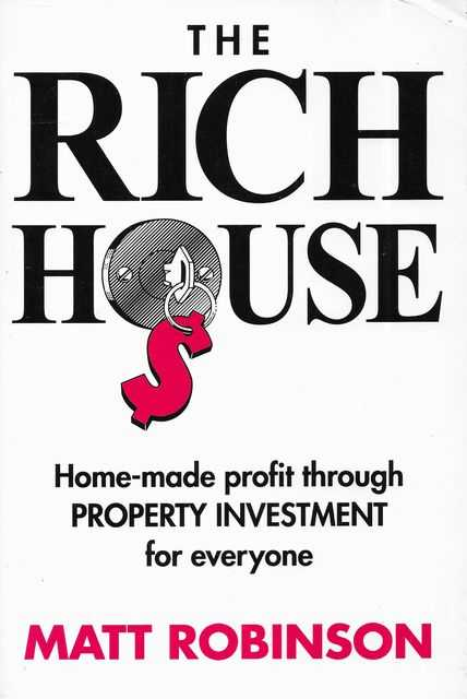 Image for The Rich House: Home Made Profit Through Property Investment for Everyone