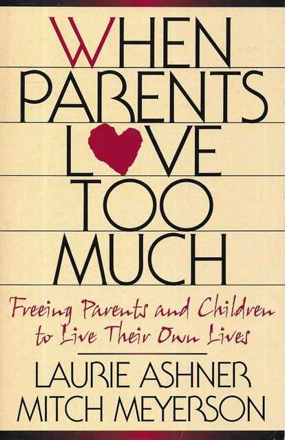Image for When Parents Love Too Much: Freeing Parents and Children to Live Their Own Lives