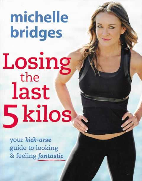 Image for Losing The Last 5 Kilos: Your Kick-Arse Guide to Looking & Feeling Fantastic